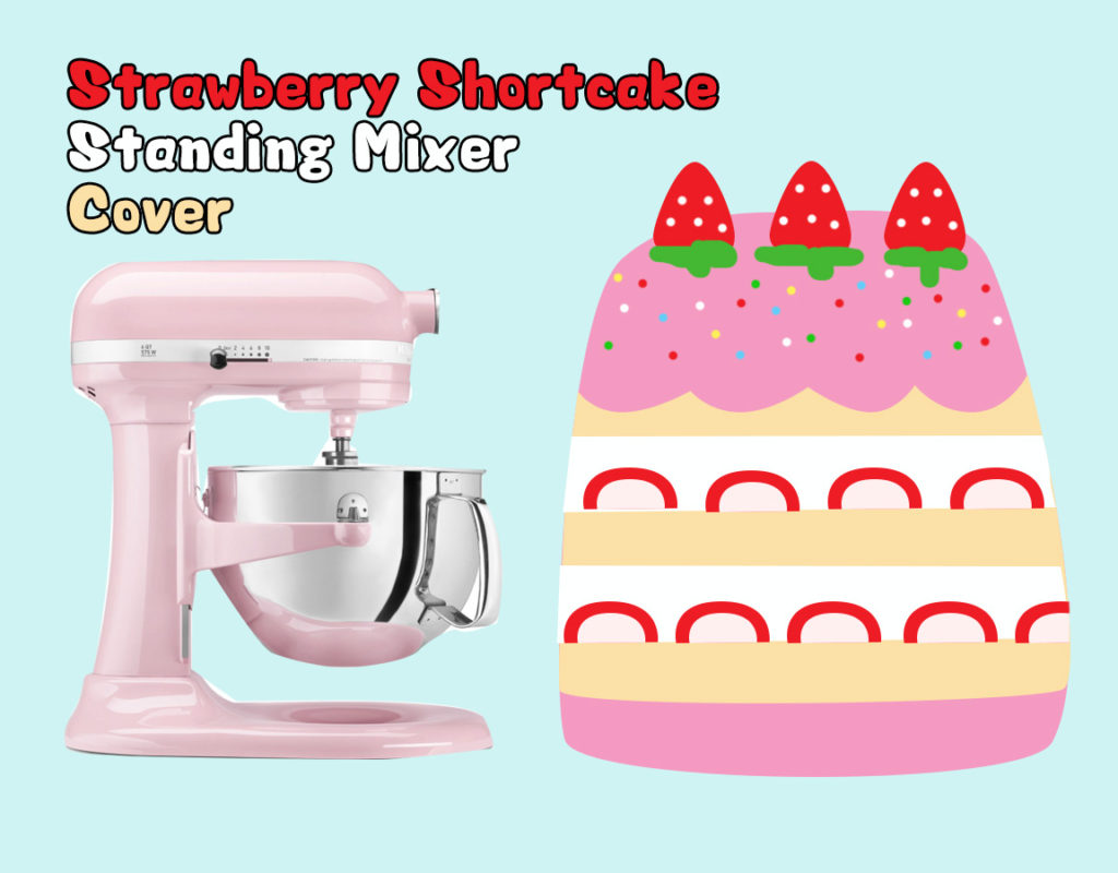 Project 01 - Strawberry Shortcake Mixer Cover