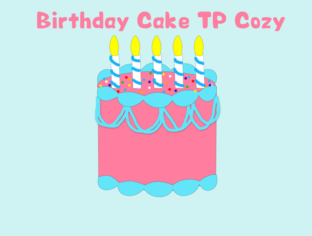 Project 13 - Birthday Cake TP Cozy